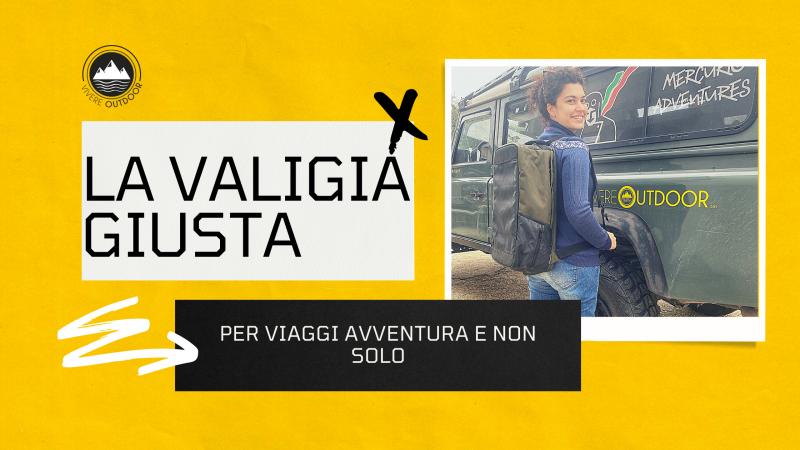 La valigia giusta per viaggi avventura e non solo